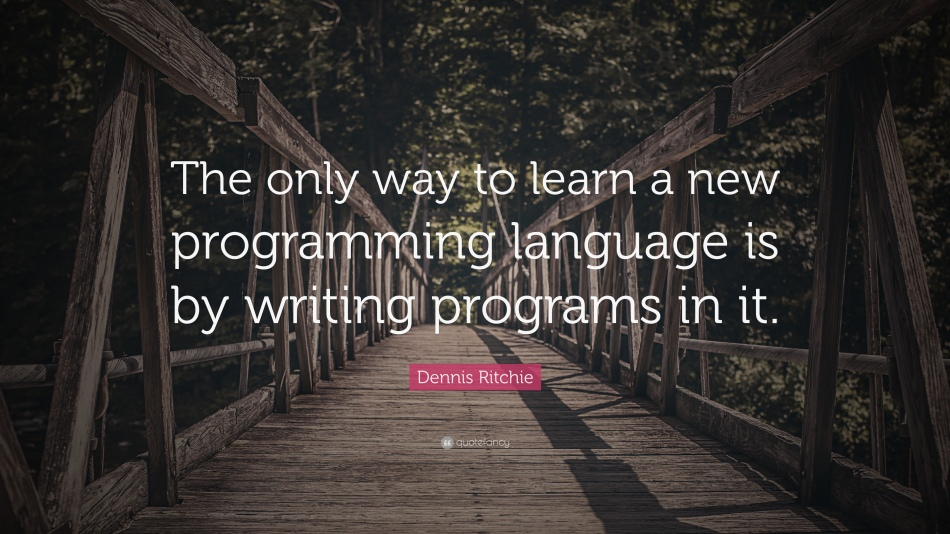 1071009-dennis-ritchie-quote-the-only-way-to-learn-a-new-programming