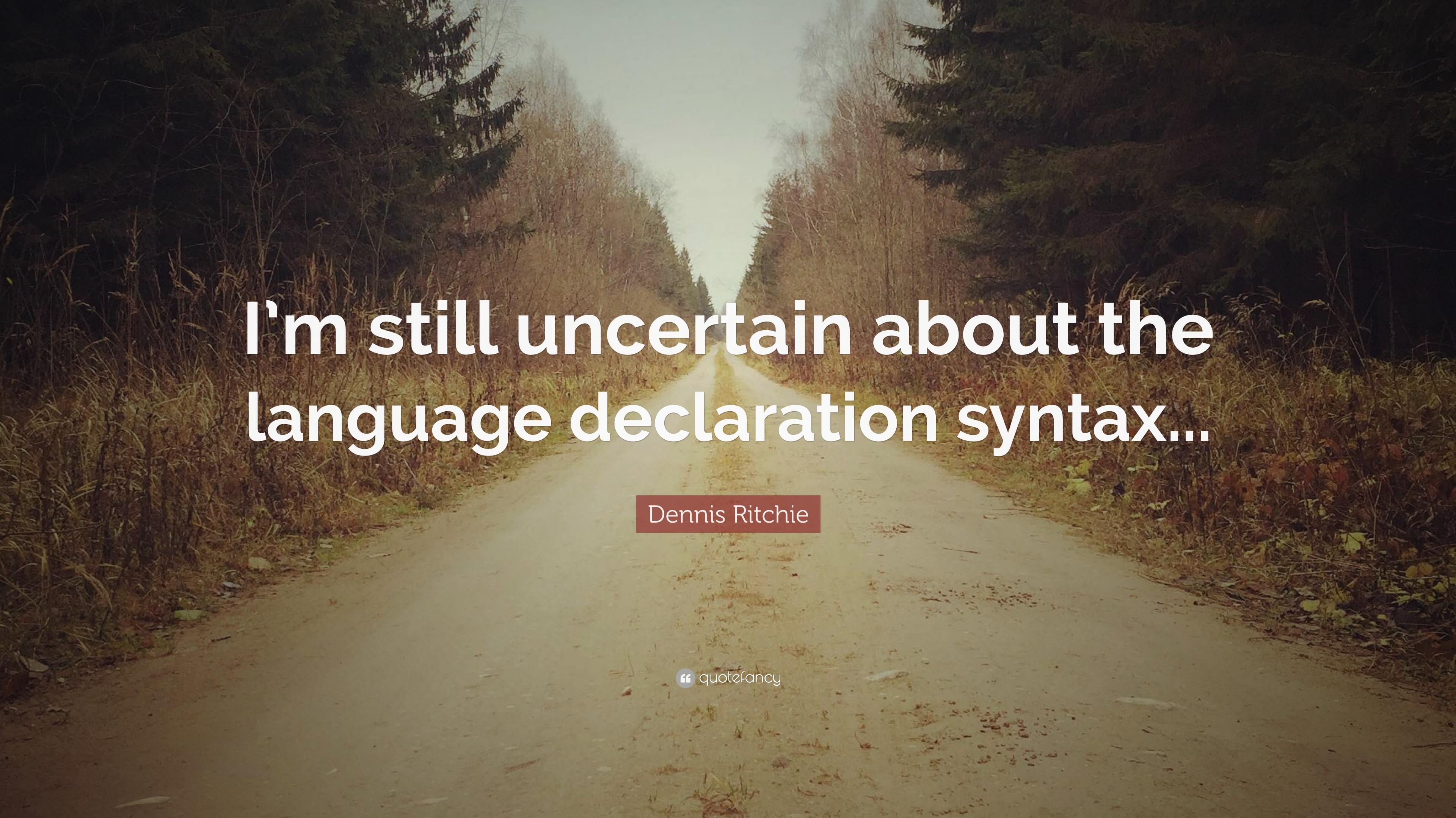 1071053-dennis-ritchie-i-m-still-uncertain-about-the-language-declaration-syntax
